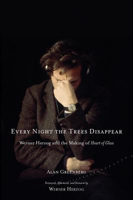 Every Night the Trees Disappear By Greenberg, Alan/ Herzog, Werner (FRW)